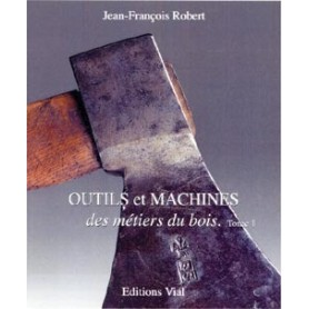 Outils et Machines, les Métiers du Bois - Tome 1