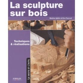 La sculpture sur bois - Techniques et réalisations