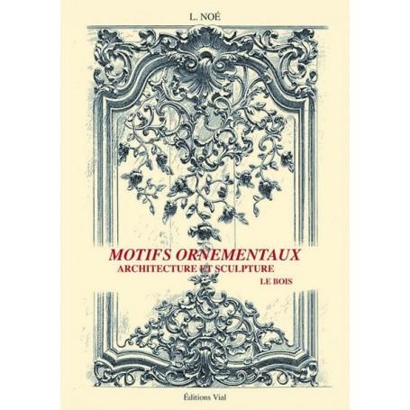 Motifs ornementaux Architecture et Sculpture Vol.1 : bois et fer